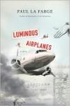 Luminous Airplanes: A Novel - Paul La Farge