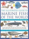 The Illustrated Guide to Marine Fish of The World: A Visual Directory of Sea Life Featuring Over 700 Fabulous Illustrations - Amy-Jane Beer, Derek Hall