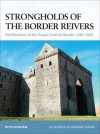Strongholds of the Border Reivers: Fortifications of the Anglo-Scottish Border 1296-1603 - Keith Durham