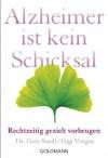 Alzheimer ist kein Schicksal: Rechtzeitig gezielt vorbeugen (German Edition) - Gary Small, Gigi Vorgan, Stefanie Hutter