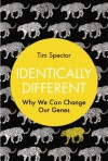 Identically Different: Why We Can Change Our Genes - Tim Spector