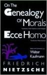 On the Genealogy of Morals/Ecce Homo - Friedrich Nietzsche, Walter Kaufmann