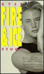 Fire and Ice - Kyle Stone