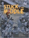 Stuck in the Middle: Seventeen Comics from an Unpleasant Age - Ariel Schrag