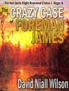 The Not Quite Right Reverend Cletus J. Diggs & The Crazy Case of Foreman James (A Cletus J. Diggs Supernatural Mystery) - David Niall Wilson