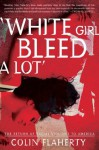 White Girl Bleed A Lot': The Return of Racial Violence to America and How the Media Ignore It - Colin Flaherty