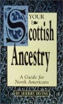 Your Scottish Ancestry: A Guide for North Americans - Sherry Irvine
