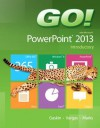 Go! with Microsoft PowerPoint 2013 Introductory - Shelley Gaskin