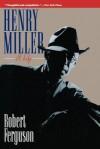 Henry Miller: A Life - Robert Ferguson