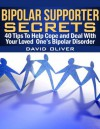 Bipolar Supporter Secrets: 40 Tips to Help Cope and Deal with Your Loved One's Bipolar Disorder - David Oliver