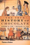 The True History of Chocolate - Sophie D Coe, Michael D Coe