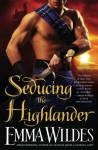 Seducing the Highlander - Emma Wildes