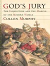 God's Jury: The Inquisition and the Making of the Modern World - Cullen Murphy, Robertson Dean