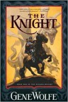 The Knight: Book One Of The Wizard Knight - Gene Wolfe