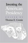 Inventing the American Presidency - Thomas E. Cronin