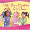 Pink Tiara Cookies For Three - Maria Dismondy, Cary Pillo