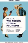 Why Nobody Loves a Politician: And Other Controversial Essays on American Politics - H.L. Mencken, Franklin D. Roosevelt, Theodore Roosevelt, Eleanor Roosevelt, Gracie Allen, Madwell