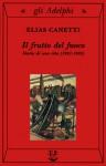 Il frutto del fuoco: Storia di una vita (1921-1931) - Elias Canetti, Andrea Casalegno, Renata Colorni