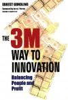 The 3m Way to Innovation: Balancing People and Profit - Ernest Gundling, Ernest Grundling, Jerry I. Porras
