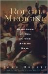 Rough Medicine: Surgeons at Sea in the Age of Sail - Joan Druett