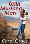 Wild Mustang Man - Carol Grace