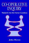Co-Operative Inquiry: Research Into the Human Condition - John Heron