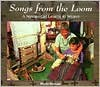 Songs from the Loom: A Navajo Girl Learns to Weave (We Are Still Here) - Monty Roessel