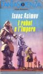 I robot e l'impero (Robot, #5) - Isaac Asimov, Piero Anselmi