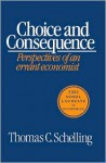Choice and Consequence - Thomas C. Schelling
