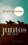 Juntos ao Luar - Nicholas Sparks, Alice Rocha