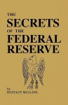 The Secrets of the Federal Reserve - Eustace Mullins