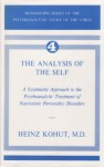 The Analysis of the Self: A Systematic Approach to the Psychoanalytic Treatment of Narcissistic Personality Disorders - Heinz Kohut