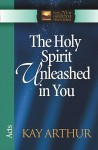 The Holy Spirit Unleashed in You: Acts - Kay Arthur
