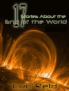 17 Stories About the End of the World - Luc Reid