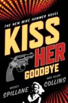 Kiss Her Goodbye - Mickey Spillane, Max Allan Collins