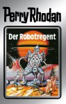 "Perry Rhodan 6: Der Robotregent (Silberband): 6. Band des Zyklus ""Die Dritte Macht"" (Perry Rhodan-Silberband) (German Edition) - Clark Darlton, Kurt Mahr, K.H. Scheer, Kurt Brand, William Voltz, Johnny Bruck"