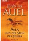 Ayla und der Stein des Feuers - Jean M. Auel