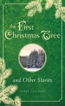 The First Christmas Tree and Other Stories - Henry van Dyke
