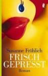 Frisch gepreßt. - Susanne Fröhlich, Susanne Frohlich