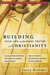 Building Your Life on the Basic Truths of Christianity: Biblical Foundations for Your Life - Larry Kreider