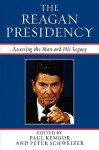 The Reagan Presidency: Assessing the Man and His Legacy - Paul Kengor
