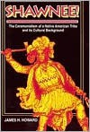 Shawnee: Ceremonialism Native American Tribe and Its Cultural Background - James H. Howard