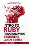 Intro To Ruby Programming: Beginners Guide Series - John Elder