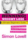 Running For Weight Loss: Ultimate Beginners Guide - Simon Lovell
