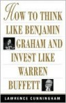 How to Think Like Benjamin Graham and Invest Like Warren Buffet - Lawrence A. Cunningham