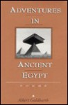 ADVENTURES IN ANCIENT EGYPT: POEMS - Albert Goldbarth
