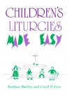Children's Liturgies Made Easy - Barbara Bartley, Carol Wilson
