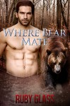Where Bear Mate: Werebear/BBW Paranormal Romance (Where Bear Love Book 3) - Ruby Glass
