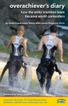 Overachiever's Diary: How the Army Triathlon Team Became World Contenders - Louis Tharp, Laurie Ferguson, Louis R. Franzini