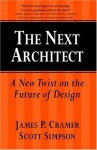 The Next Architect: A New Twist on the Future of Design - James P. Cramer, Scott Simpson